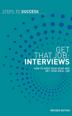 Get That Job: Interviews: How to Keep Your Head and Get Your Ideal Job - Steps to Success (Paperback)