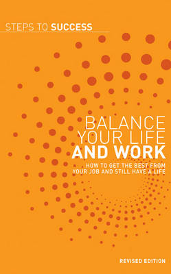 Balance Your Life and Work: How to Get the Best from Your Job and Still Have a Life - Steps to Success (Paperback)