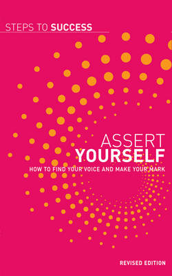 Assert Yourself: How to Find Your Voice and Make Your Mark - Steps to Success (Paperback)
