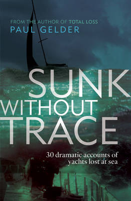 Sunk Without Trace: 30 Dramatic Accounts of Yachts Lost at Sea (Paperback)