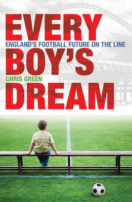 Every Boy's Dream: England's Football Future on the Line (Paperback)