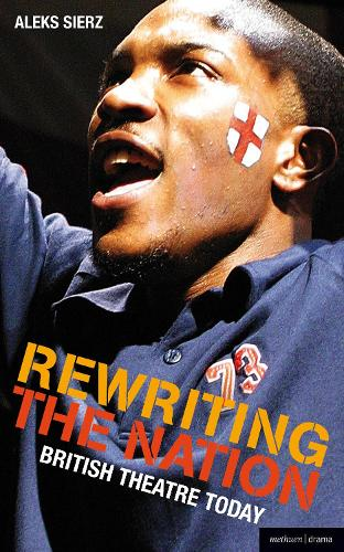 Rewriting the Nation: British Theatre Today - Plays and Playwrights (Paperback)