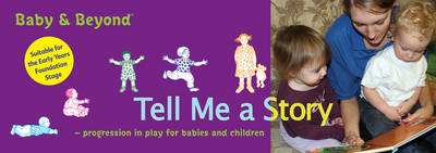 Tell Me a Story: Progression in Play for Babies and Children - Baby and Beyond (Paperback)