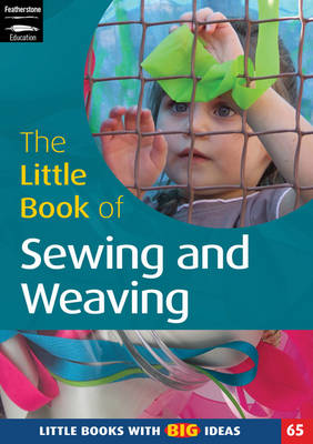 The Little Book of Sewing, Weaving and Fabric Work: Little Books with Big Ideas - Little Books No. 65 (Paperback)