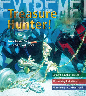 Treasure Hunter!: Discover Lost Cities and Pirate Gold - Extreme! (Hardback)