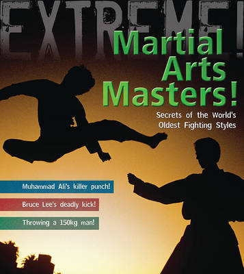Martial Arts Masters!: The World's Deadliest Fighting Styles - Extreme! (Hardback)