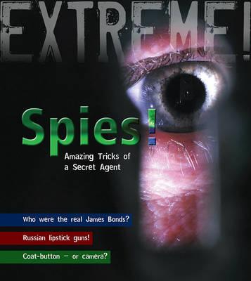 Spies!: Amazing Tricks of a Secret Agent - Extreme! (Hardback)