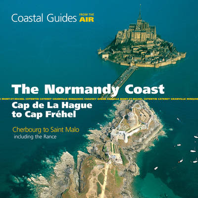 Normandy Coast from the Air: Cap De La Hague to Cap Frehel - Coastal Guides from the Air (Paperback)