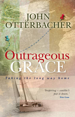 Outrageous Grace: Taking the Long Way Home (Paperback)