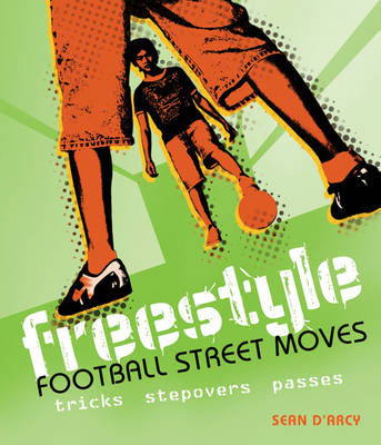 Freestyle Football Street Moves: Tricks, Stepovers and Passes (Paperback)