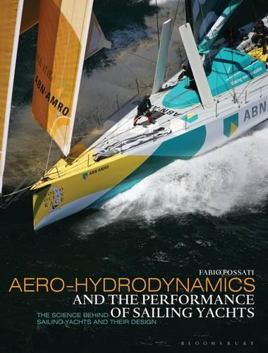 Aero-hydrodynamics and the Performance of Sailing Yachts: The Science Behind Sailing Yachts and Their Design (Paperback)