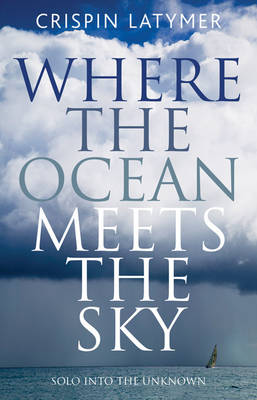 Where the Ocean Meets the Sky: Solo into the Unknown (Paperback)