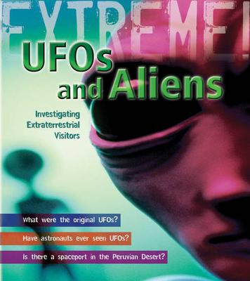 UFO's and Aliens: Investigating Extraterrestrial Visitors - Extreme! (Hardback)
