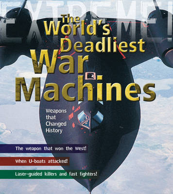 War Machines: The Deadliest Weapons in History - Extreme! (Hardback)
