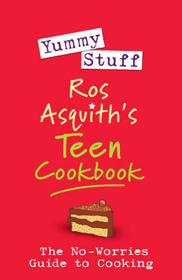 Yummy Stuff: Ros Asquith's Teen Cookbook: The No-Worries Guide to Cooking (Paperback)