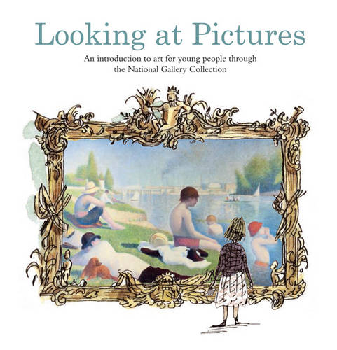 Looking at Pictures: An introduction to art for young people through the National Gallery Collection (Hardback)