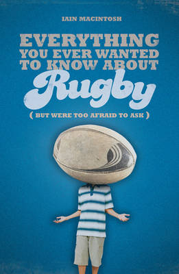Everything You Ever Wanted to Know About Rugby But Were Too Afraid to Ask (Paperback)