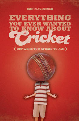 Everything You Ever Wanted to Know About Cricket But Were Too Afraid to Ask (Paperback)