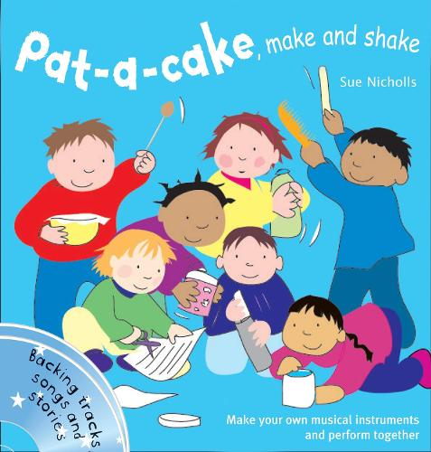 Pat a cake, make and shake: Make and Play Your Own Musical Instruments - Songbooks