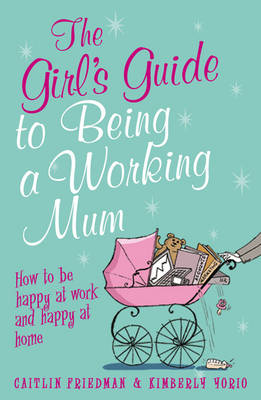 The Girl's Guide to Being a Working Mum: How to be Happy at Work and Happy at Home (Paperback)