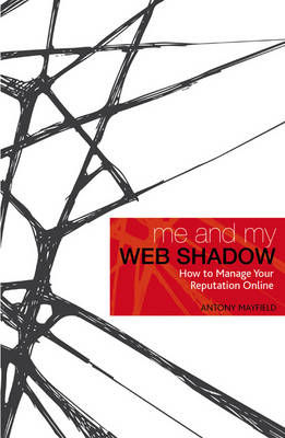 Me and My Web Shadow: How to Manage Your Reputation Online (Paperback)