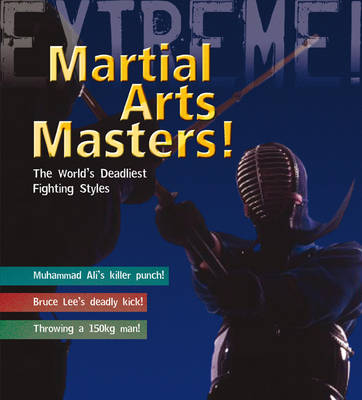 Martial Arts Masters: The World's Deadliest Fighting Styles - Extreme! (Paperback)