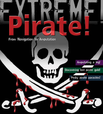 Pirate!: From Navigation to Amputation - Extreme! (Paperback)