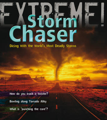 Storm Chaser!: Dicing with the World's Most Deadly Storms - Extreme! (Paperback)