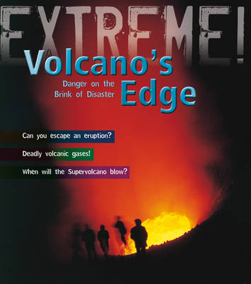 The Volcano's Edge: Danger on the Brink of Disaster - Extreme! (Paperback)