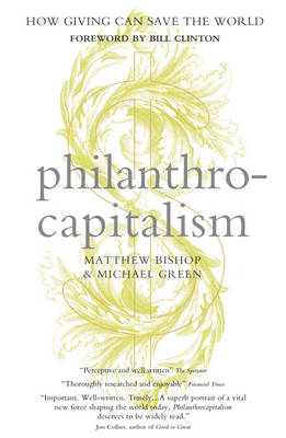 Philanthrocapitalism: How Giving Can Save the World (Paperback)