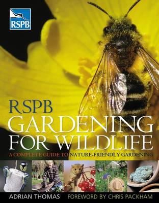 RSPB Gardening for Wildlife: A Complete Guide to Nature-friendly Gardening (Hardback)