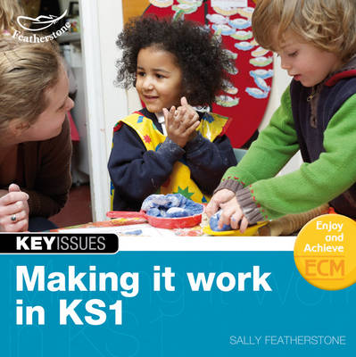 Making it Work in KS1: Continuing EYFS Approaches into Key Stage 1 - Key Issues (Paperback)