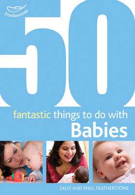 50 Fantastic Things to Do with Babies: Stage 1: 0-20 Months (Paperback)
