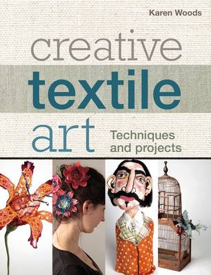 Creative Textile Art: Techniques and projects (Paperback)
