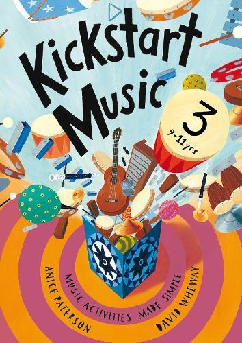 Kickstart Music 3: Music Activities Made Simple - 9-11 Year-Olds - Kickstart Music (Paperback)