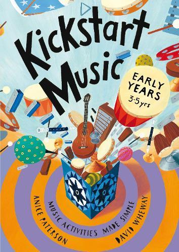 Kickstart Music Early Years: Music Activities Made Simple - Early Years - Kickstart Music (Paperback)