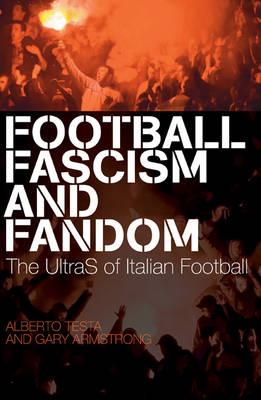Football, Fascism and Fandom: The UltraS of Italian Football (Paperback)
