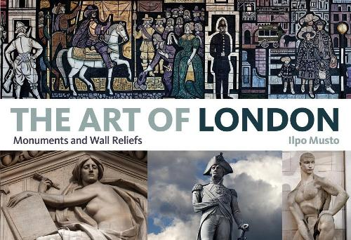 The Art of London: Monuments and Wall Reliefs (Paperback)