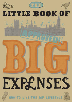 The Little Book of Big Expenses: How to Live the MP Lifestyle (Hardback)