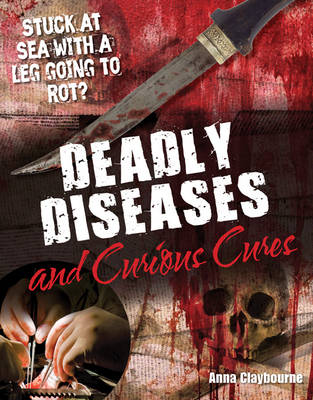Deadly Diseases and Curious Cures: Age 9-10, Average Readers - White Wolves Non Fiction (Hardback)