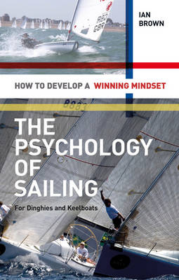 Psychology of Sailing for Dinghies and Keelboats: How to Develop a Winning Mindset (Paperback)