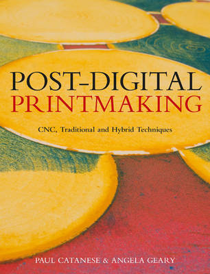 Post-Digital Printmaking: CNC, Traditional and Hybrid Techniques (Paperback)