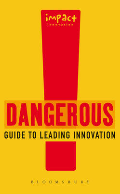 Dangerous Guide to Leading Innovation: How You Can Turn Your Team into an Innovation Force (Paperback)
