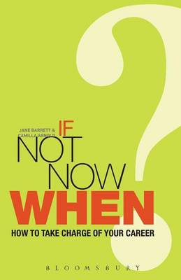 If Not Now, When?: How to Take Charge of Your Career (Paperback)
