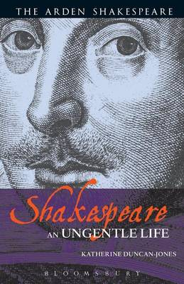 Shakespeare: An Ungentle Life - Arden Shakespeare (Paperback)