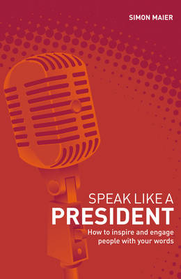 Speak Like a President: How to Inspire and Engage People with Your Words (Paperback)