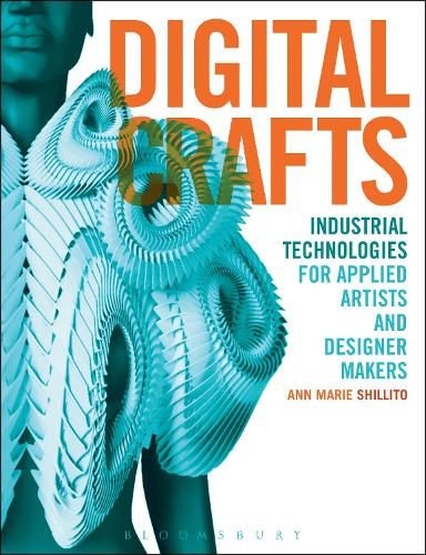 Digital Crafts: Industrial Technologies for Applied Artists and Designer Makers (Paperback)