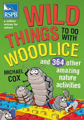 Wild Things To Do With Woodlice: And 364 Other Amazing Nature Activities (Paperback)