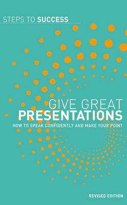 Give Great Presentations: How to Speak Confidently and Make Your Point - Steps to Success (Paperback)