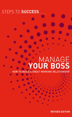 Manage Your Boss: How to Build a Great Working Relationship - Steps to Success (Paperback)